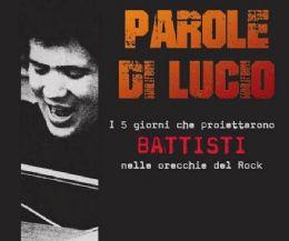 Locandina: Parole di Lucio. I cinque giorni che proiettarono Battisti nelle orecchie del Rock
